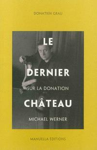 Le dernier château : sur la donation Michael Werner