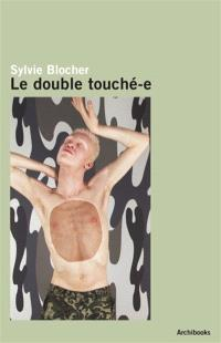 Le double touché-e : entretien avec Sylvie Blocher = Le double touché-e : interview with Sylvie Blocher