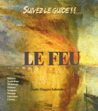 Le feu : sciences, symbolisme, mythologie, peinture, sculpture, musique, littérature, cinéma...