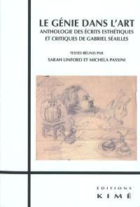 Le génie dans l'art : anthologie des écrits esthétiques et critiques de Gabriel Séailles