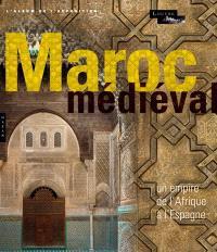 Le Maroc médiéval : un empire de l'Afrique à l'Espagne : l'album de l'exposition