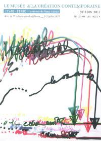 Le musée & la création contemporaine : actes du 7e Colloque interdisciplinaire Icône-image, Musées de Sens CEREP, 2-3 juillet 2010