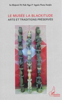 Le musée La Blackitude : arts et traditions préservées