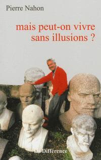 Mais peut-on vivre sans illusions ?