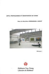 Mélanges. Volume 1, Art, propagandes et résistances en Chine