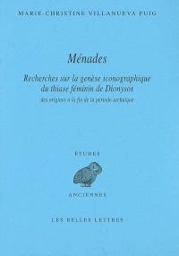Ménades : recherches sur la genèse iconographique du thiase féminin de Dionysos des origines à la fin de la période archaïque