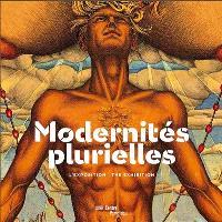 Modernités plurielles : 1905-1970 : l'exposition = Modernités plurielles : 1905-1970 : the exhibition