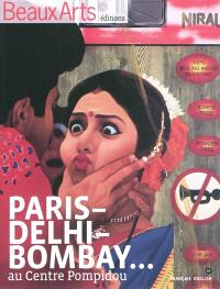 Paris-Delhi-Bombay... : au Centre Pompidou