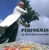 Performas : 40 ans d'art attitude