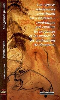 Préhistoire : les grottes peintes : les espèces représentées constituent un bestiaire symbolique qui exprime les croyances et les mythes de ces civilisations de chasseurs