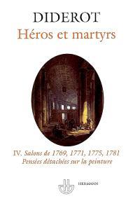 Salons. Volume 4, Héros et martyrs : Salons de 1769, 1771, 1775, 1781; Pensées détachées sur la peinture