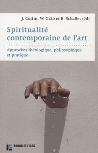 Spiritualité contemporaine de l'art : approche théologique, philosophique et pratique