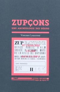 Zupçons, une archéologie des désirs