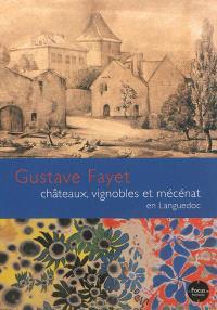 Gustave Fayet : châteaux, vignobles et mécénat en Languedoc