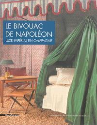 Le bivouac de Napoléon : luxe impérial en campagne : exposition, Ajaccio, Musée Fesch, du 13 février au 12 mai 2014