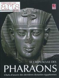 Le crépuscule des pharaons : chefs-d'oeuvre des dernières dynasties égyptiennes
