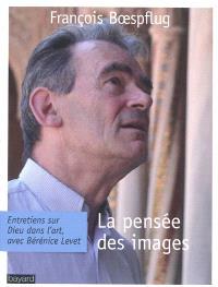 La pensée des images : entretiens sur Dieu dans l'art, avec Bérénice Levet