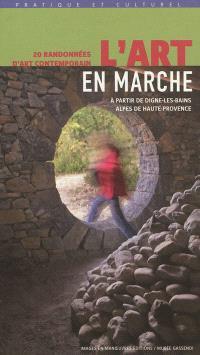 L'art en marche : 20 randonnées d'art contemporain : à partir de Digne-les-Bains, Alpes-de-Haute-Provence