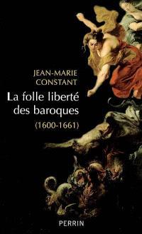La folle liberté des baroques : 1600-1661
