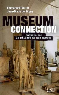 Museum connection : enquête sur le pillage de nos musées