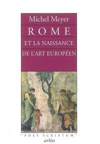 Rome et la naissance de l'art européen : peinture, littérature, architecture et sculpture