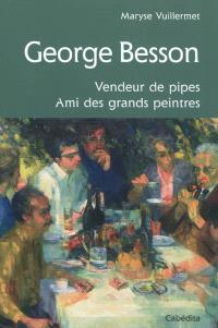 George Besson : vendeur de pipes, ami des grands peintres