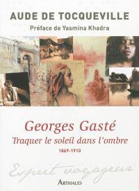 Georges Gasté : traquer le soleil dans l'ombre, 1869-1910