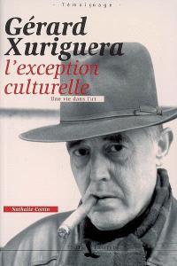 Gérard Xuriguera, l'exception culturelle : une vie dans l'art : témoignage