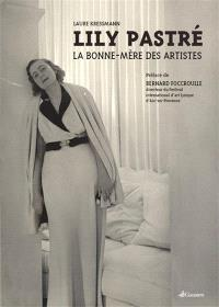 Lily Pastré : la bonne-mère des artistes
