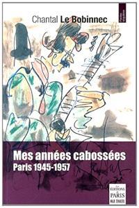 Mes années cabossées : Paris, 1945-1957