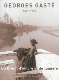 Georges Gasté : un Orient d'ombre et de lumière, 1869-1910 : exposition, Paris, Musée du Montparnasse, du 21 mars au 31 mai 2013