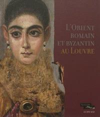L'Orient romain et byzantin au Louvre