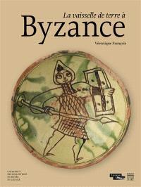 La céramique byzantine du musée du Louvre : la vaisselle de terre à Byzance