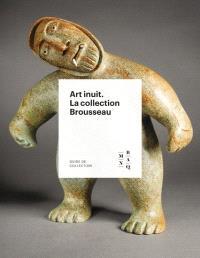 Art inuit  : la collection Brousseau
