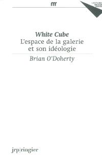 White cube : l'espace de la galerie et de son idéologie
