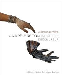 La maison de verre : André Breton, initiateur découvreur