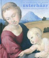 Les Esterhazy, princes collectionneurs : la naissance du musée : exposition, Pinacothèque de Paris, 26 janvier 2011-29 mai 2011