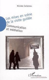 Les mises en scène de la visite guidée : communication et médiation
