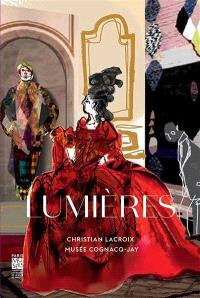 Lumières : carte blanche à Christian Lacroix : exposition, Paris, Musée Cognacq-Jay, du 19 novembre 2014 au 19 avril 2015