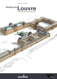 Building the Louvre : a richly illustrated history