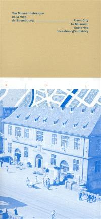 The Musée historique de la ville de Strasbourg : from city to museum : exploring Strasbourg's history