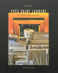 Yves Saint Laurent : les derniers jours de Babylone : les adieux à l'appartement d'Yves Saint Laurent et Pierre Bergé
