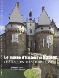 Le Musée d'histoire de Nantes : château des ducs de Bretagne