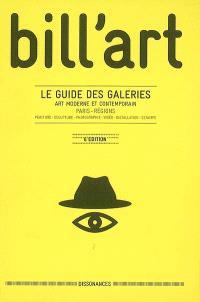 Bill'Art : le guide des galeries, art moderne et contemporain, Paris, régions : peinture, sculpture, photographe, vidéo, installation, estampe
