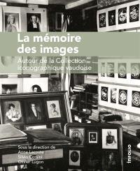 La mémoire des images : autour de la Collection iconographique vaudoise