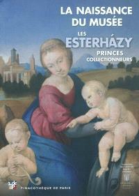 La naissance du musée : les Esterhazy, princes collectionneurs : exposition, Pinacothèque de Paris, 26 janvier 2011-29 mai 2011