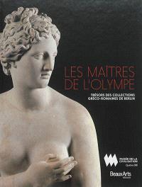 Les maîtres de l'Olympe : trésors des collections gréco-romaines de Berlin