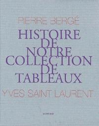Pierre Bergé, Yves Saint Laurent : histoire de notre collection de tableaux