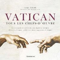 Vatican, tous les chefs-d'oeuvre : la collection complète des maîtres anciens : peintures, fresques, sculptures, cartes, tapisseries et reliques