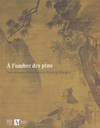 A l'ombre des pins : chefs-d'oeuvre d'art chinois du musée de Shanghai : exposition, Genève, Musée Rath, 16 sept. 2004-16 janv. 2005
